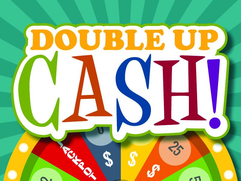 Double Up Cash!